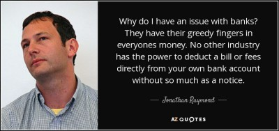 quote-why-do-i-have-an-issue-with-banks-they-have-their-greedy-fingers-in-everyones-money-jonathan-raymond-122-17-12